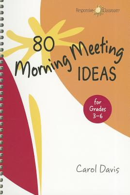 80 Morning Meeting Ideas for Grades 3-6 By Davis, Carol
